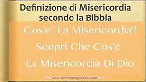 Cos'e` la Misericordia - Studio Biblico sulla Misericordia di Dio - Conforming To Jesus