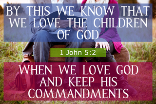 Bible Scriptures - 1 John 5:2 - By this we know that we love the children of God, when we love God and keep His commandments - Conforming To Jesus