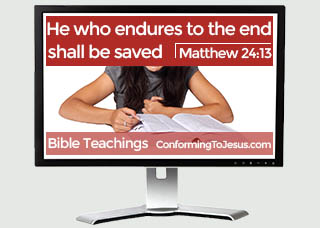 How do you get Saved - Bible study and teaching - Matthew 24:13  - 'But he who endures to the end shall be saved.'