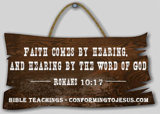 What is Faith - Bible Study and Teaching - Romans 10:17 - 'Faith comes by hearing, and hearing by the word of God.'