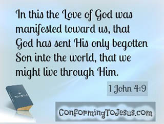 What is God's Love - Bible Scriptures - 1 John 4:9 - In this the love of God was manifested toward us, that God has sent His only begotten Son into the world, that we might live through Him.