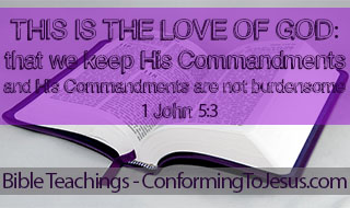 What is God's Love - Bible study and teaching - 1 John 5:3 -'For this is the love of God, that we keep His commandments: and His commandments are not burdensome.'