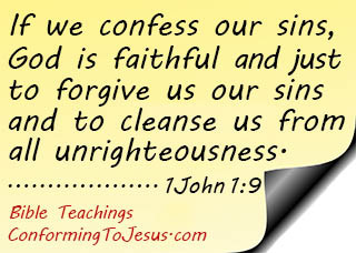 What is Repentance of Sin - Bible Study and Teaching - 1 John 1:9 - 'If we confess our sins, He (God) is faithful and just to forgive us our sins and to cleanse us from all unrighteousness.'