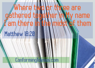 What is the Christian Church - Bible study and teaching - Matthew 18:20 - 'For where two or three are gathered together in My name, I am there in the midst of them.'