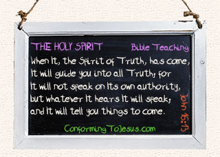 What is the Holy Spirit - Bible study and teaching - John 16:13 - 'However, when he, the Spirit of truth, has come, he will guide you into all truth; for he will not speak on his own authority, but whatever he hears he will speak; and he will tell you things to come.'