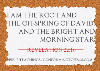 What is the Morning Star - Bible study and teaching - Revelation 22:16 ? 'I am the root and the offspring of David and the bright and Morning Star.'