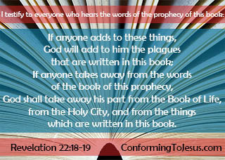 Which Bible version is the Best for study - Bible study and teaching - Rev. 22:18-19 ? 'For I testify to everyone who hears the words of the prophecy of this book: If anyone adds to these things, God will add to him the plagues that are written in this book; and if anyone takes away from the words of the book of this prophecy, God shall take away his part from the Book of Life, from the holy city, and from the things which are written in this book.'