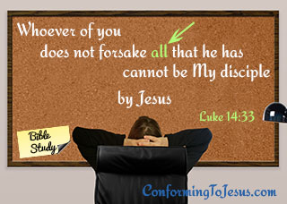 Who is a Christian - Bible study and teaching - Luke 14:33 - 'Whoever of you does not forsake all that he has cannot be My disciple.'