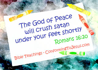 Who is Satan - Bible study and teaching - Romans 16:20 - 'And the God of peace shall bruise satan under your feet shortly. The grace of our Lord Jesus Christ be with you. Amen.'