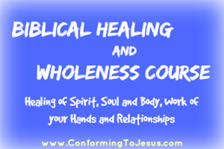 Biblical Healing and Wholeness Course - Conforming To Jesus