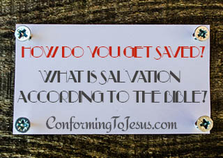 How do you get saved? What is Salvation according to the Bible?