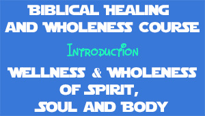 Biblical Healing and Wholeness Course Introduction - Conforming To Jesus
