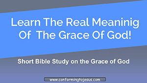 What is Grace - Bible Study on the Mercy of God - Conforming To Jesus