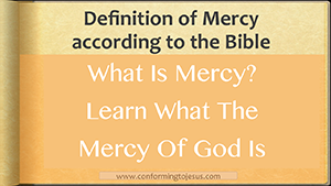 What is Mercy - Bible Study on the Mercy of God - Conforming To Jesus