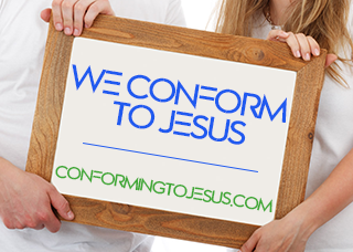 We conform to the image and likeness of Jesus Christ - Conforming To Jesus