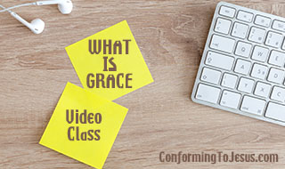 What is Grace - Bible Study on the Grace of God - Conforming To Jesus