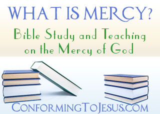 What is Mercy? Bible study and teaching on the Mercy of God