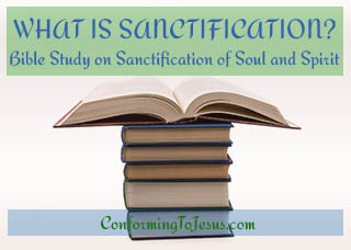 What is Sanctification? Bible study and teaching on the Sanctification