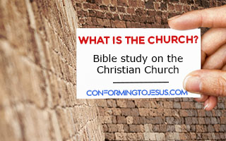 What is the Christian Church? Bible study and teaching on the Christian Church