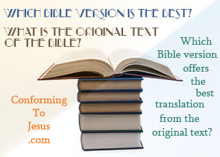 Which Bible version is the Best for study? What is the Original Text of the Bible? Which Bible version offers the Best Translation from the original text?