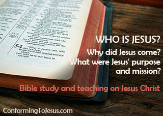 Who is Jesus? Why did Jesus come? What were Jesus' purpose and mission?